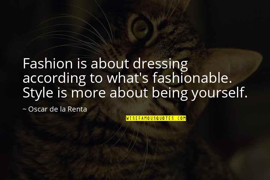 De La Renta Quotes By Oscar De La Renta: Fashion is about dressing according to what's fashionable.