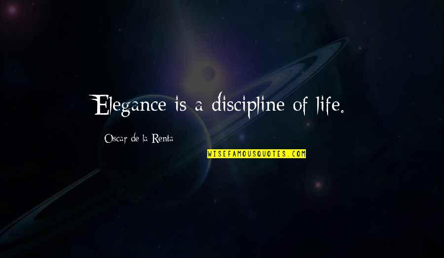De La Renta Quotes By Oscar De La Renta: Elegance is a discipline of life.