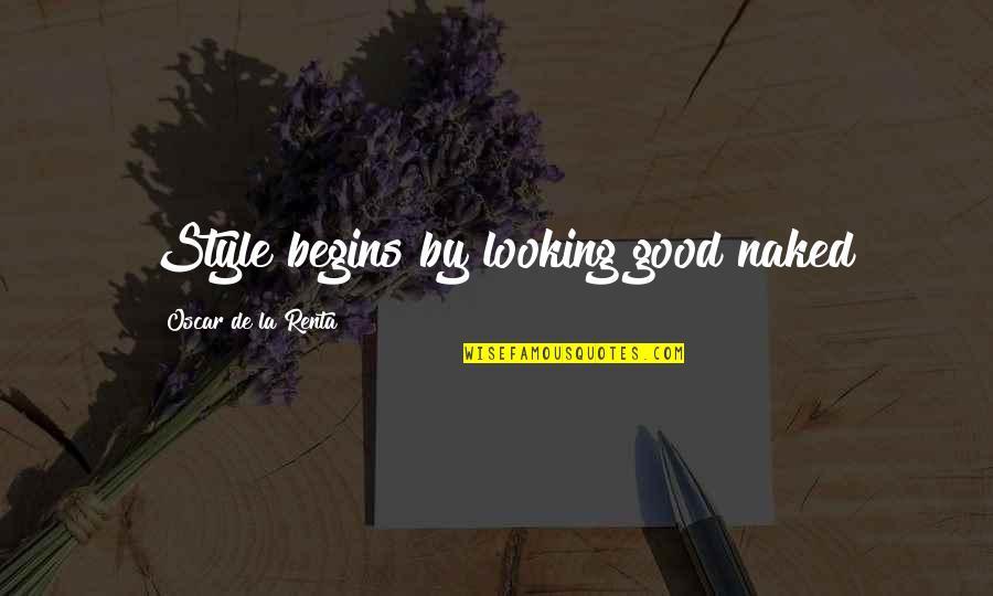 De La Renta Quotes By Oscar De La Renta: Style begins by looking good naked