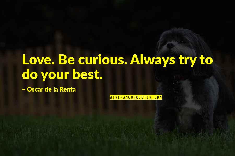 De La Renta Quotes By Oscar De La Renta: Love. Be curious. Always try to do your
