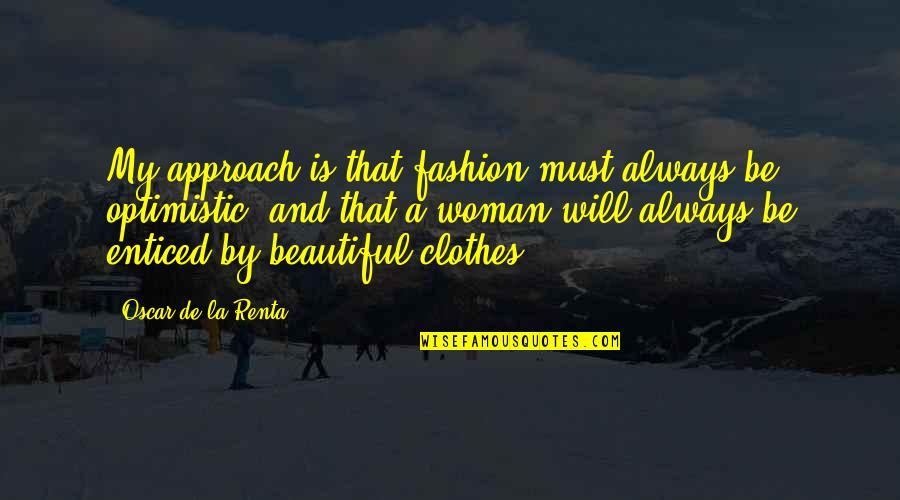 De La Renta Quotes By Oscar De La Renta: My approach is that fashion must always be