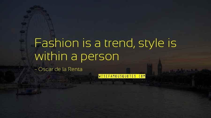 De La Renta Quotes By Oscar De La Renta: Fashion is a trend, style is within a