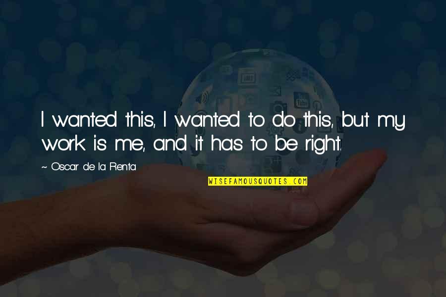 De La Renta Quotes By Oscar De La Renta: I wanted this, I wanted to do this,