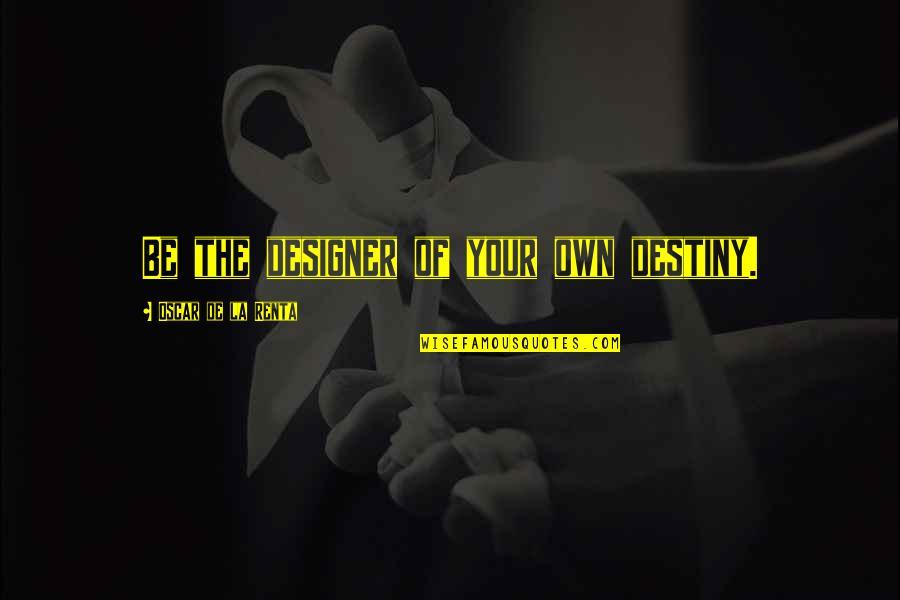 De La Renta Quotes By Oscar De La Renta: Be the designer of your own destiny.