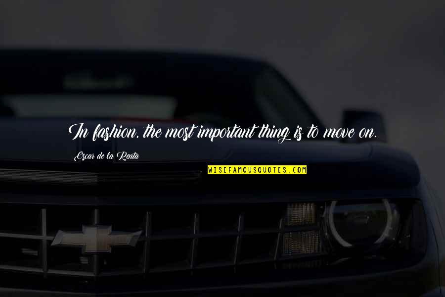 De La Renta Quotes By Oscar De La Renta: In fashion, the most important thing is to