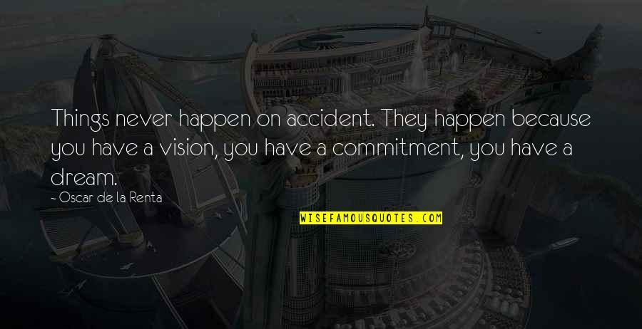 De La Renta Quotes By Oscar De La Renta: Things never happen on accident. They happen because