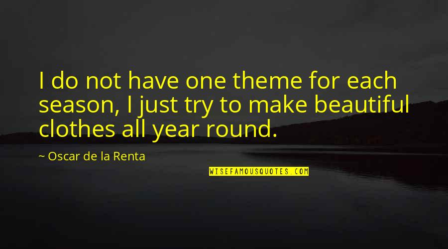 De La Renta Quotes By Oscar De La Renta: I do not have one theme for each