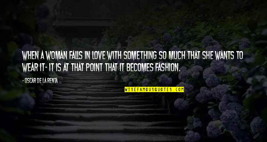 De La Renta Quotes By Oscar De La Renta: When a woman falls in love with something