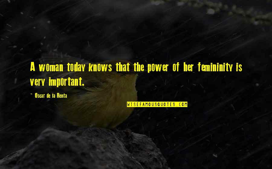 De La Renta Quotes By Oscar De La Renta: A woman today knows that the power of