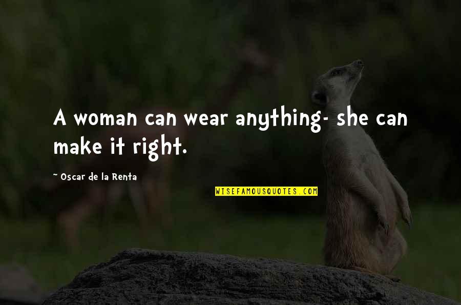 De La Renta Quotes By Oscar De La Renta: A woman can wear anything- she can make