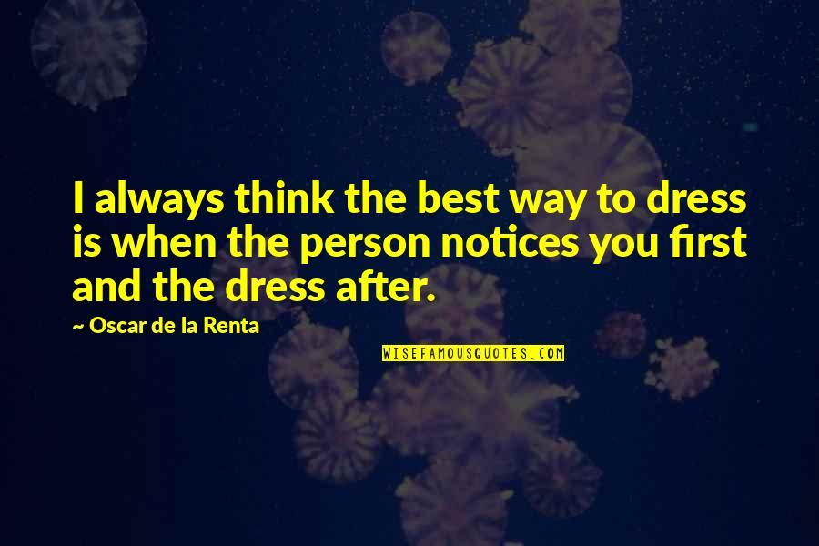 De La Renta Quotes By Oscar De La Renta: I always think the best way to dress