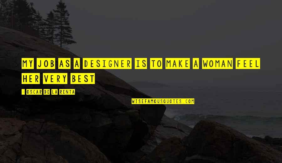 De La Renta Quotes By Oscar De La Renta: My job as a designer is to make