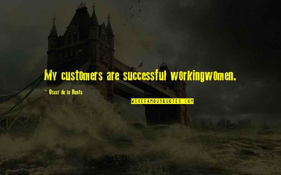 De La Renta Quotes By Oscar De La Renta: My customers are successful workingwomen.