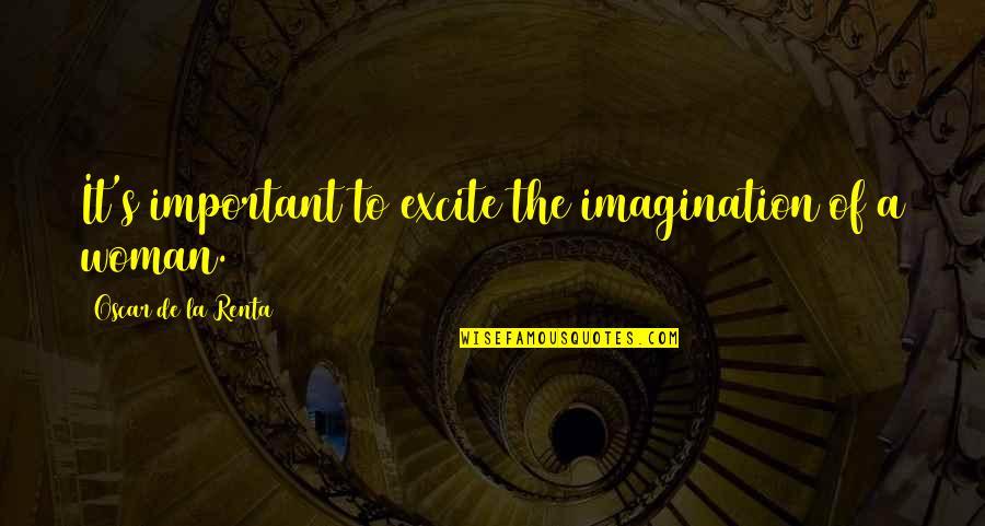 De La Renta Quotes By Oscar De La Renta: It's important to excite the imagination of a