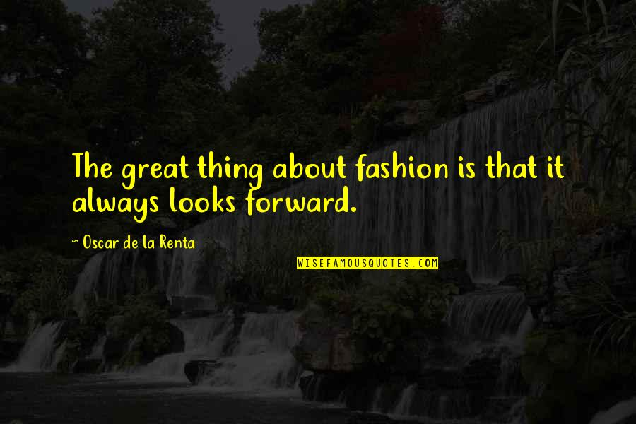 De La Renta Quotes By Oscar De La Renta: The great thing about fashion is that it