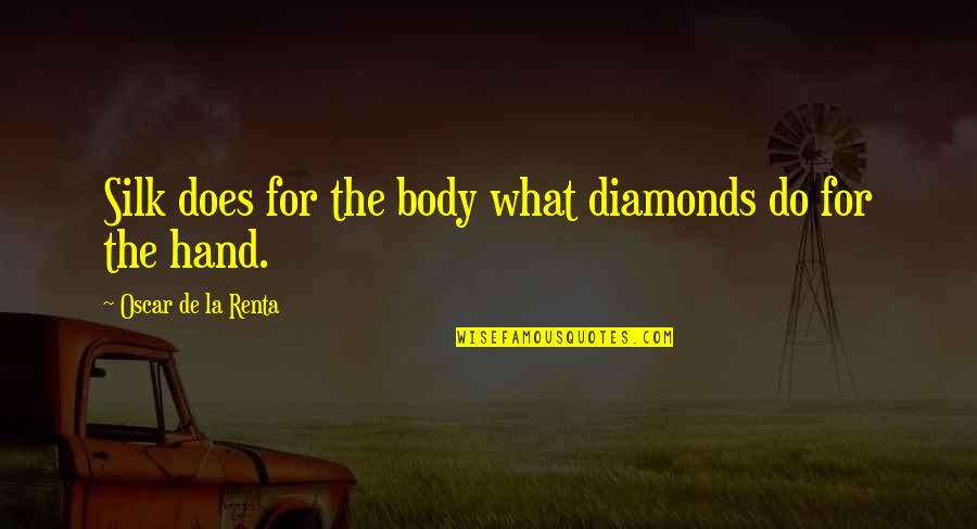 De La Renta Quotes By Oscar De La Renta: Silk does for the body what diamonds do