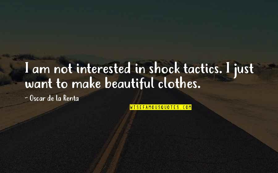 De La Renta Quotes By Oscar De La Renta: I am not interested in shock tactics. I