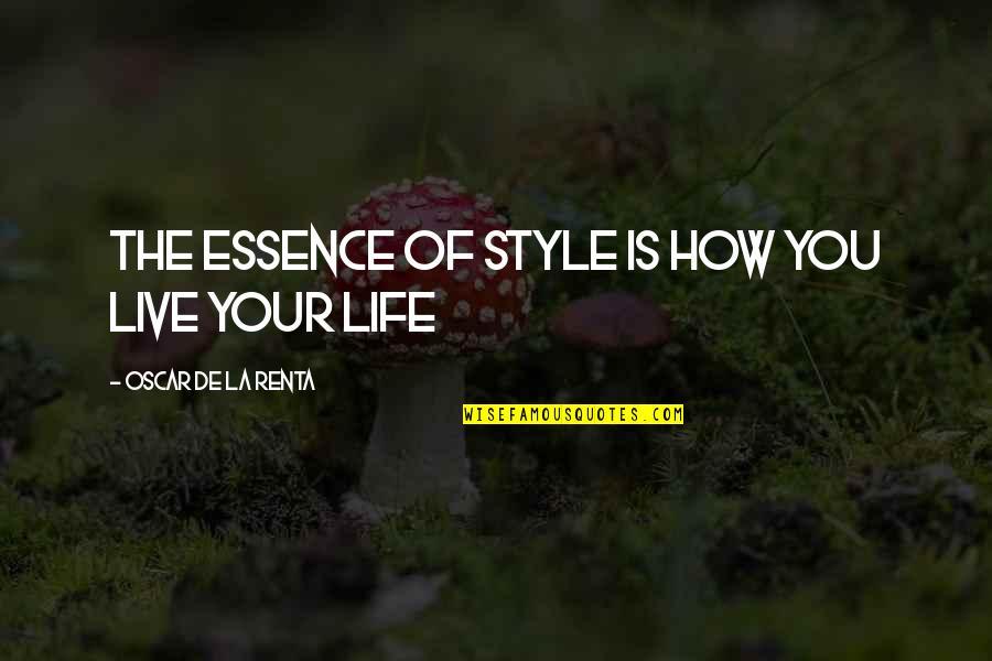 De La Renta Quotes By Oscar De La Renta: The essence of style is how you live