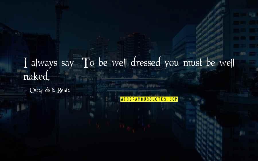 De La Renta Quotes By Oscar De La Renta: I always say: To be well dressed you