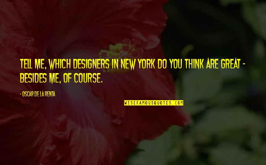 De La Renta Quotes By Oscar De La Renta: Tell me, which designers in New York do