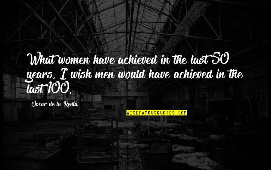 De La Renta Quotes By Oscar De La Renta: What women have achieved in the last 50
