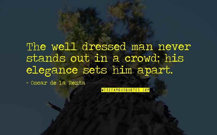 De La Renta Quotes By Oscar De La Renta: The well dressed man never stands out in