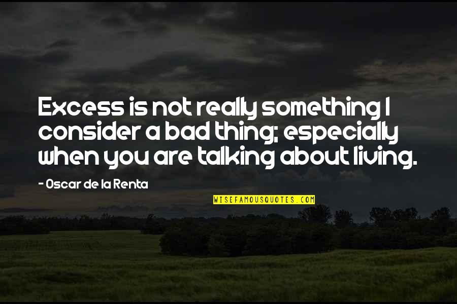 De La Renta Quotes By Oscar De La Renta: Excess is not really something I consider a