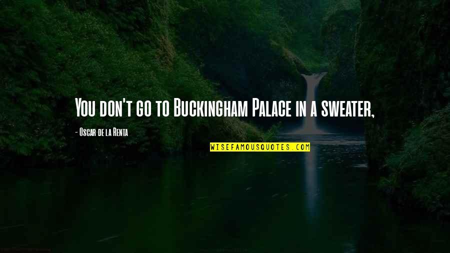 De La Renta Quotes By Oscar De La Renta: You don't go to Buckingham Palace in a