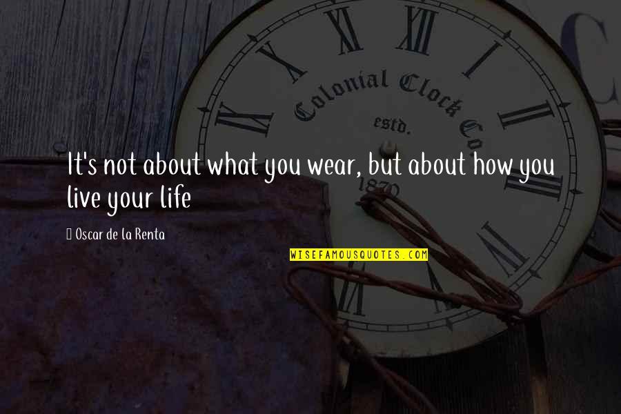 De La Renta Quotes By Oscar De La Renta: It's not about what you wear, but about