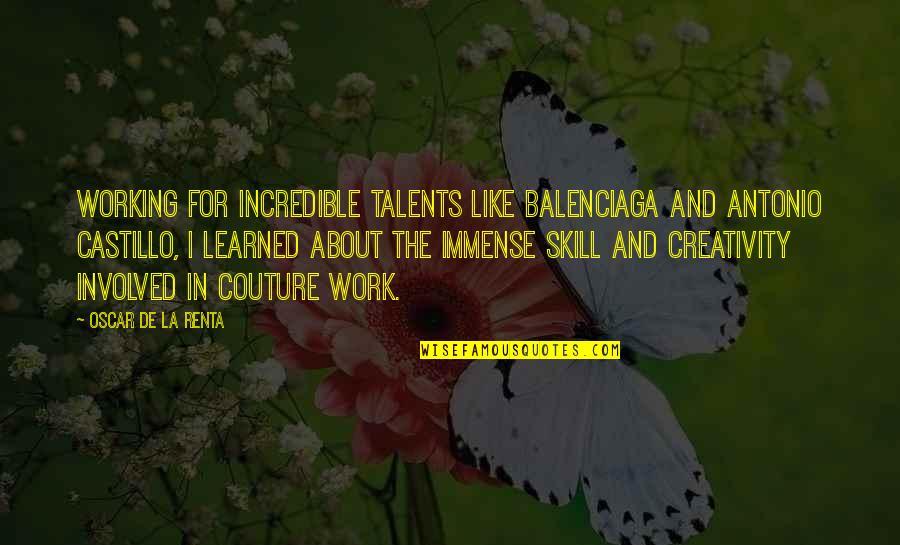 De La Renta Quotes By Oscar De La Renta: Working for incredible talents like Balenciaga and Antonio