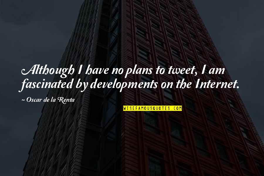 De La Renta Quotes By Oscar De La Renta: Although I have no plans to tweet, I