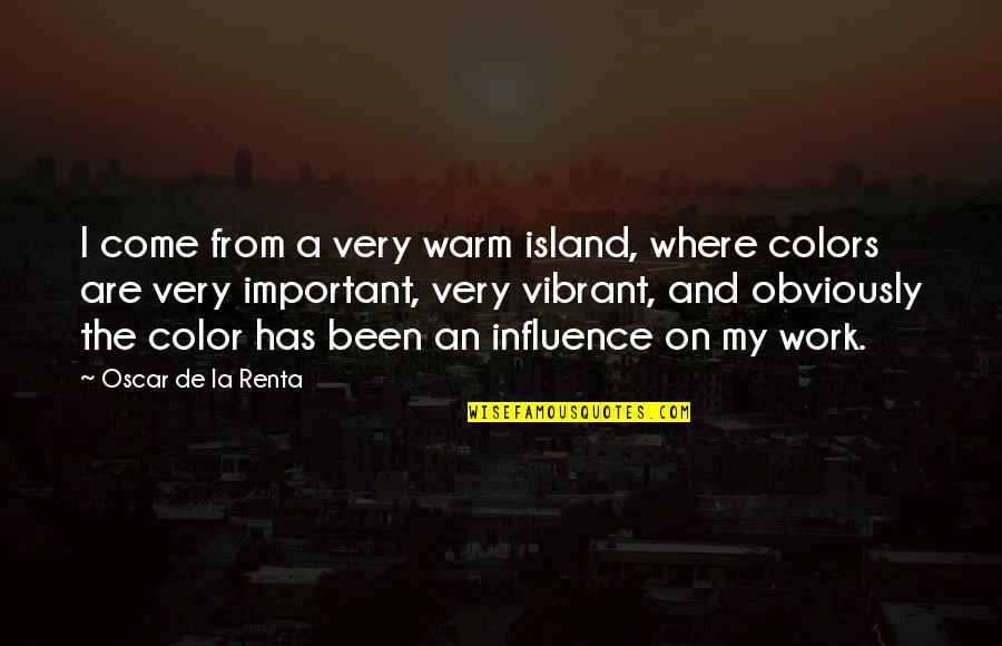 De La Renta Quotes By Oscar De La Renta: I come from a very warm island, where