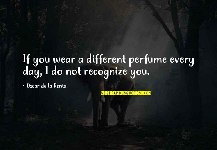 De La Renta Quotes By Oscar De La Renta: If you wear a different perfume every day,