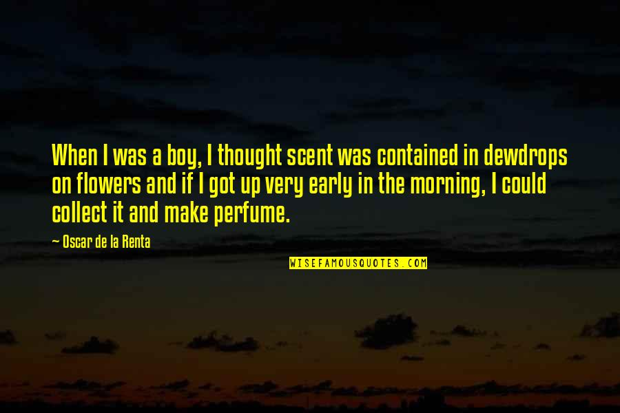De La Renta Quotes By Oscar De La Renta: When I was a boy, I thought scent