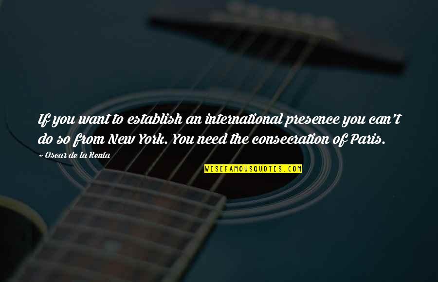 De La Renta Quotes By Oscar De La Renta: If you want to establish an international presence