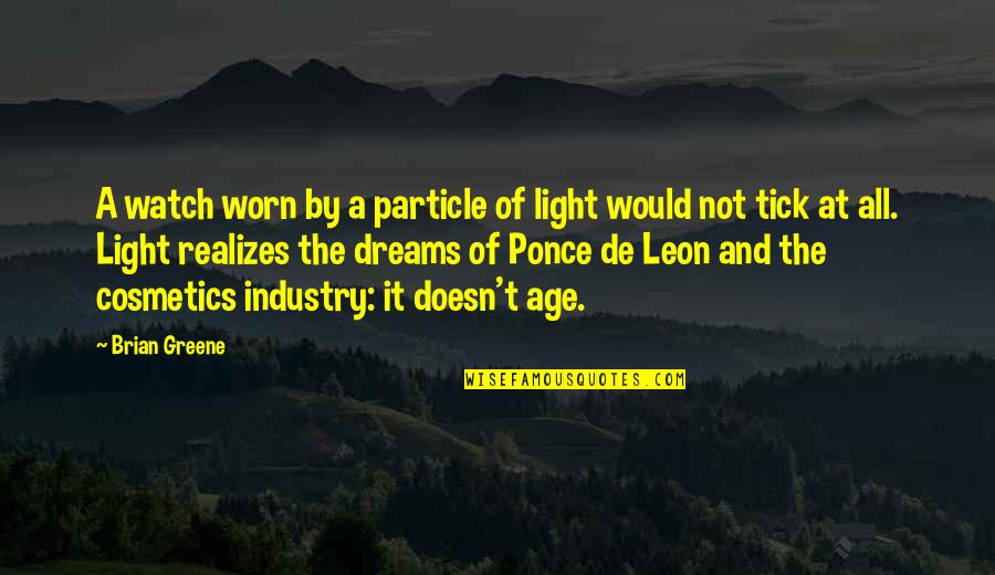 De Leon Quotes By Brian Greene: A watch worn by a particle of light