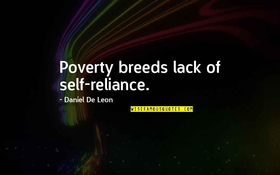 De Leon Quotes By Daniel De Leon: Poverty breeds lack of self-reliance.