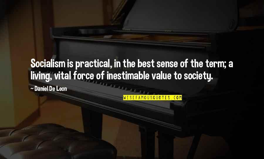De Leon Quotes By Daniel De Leon: Socialism is practical, in the best sense of