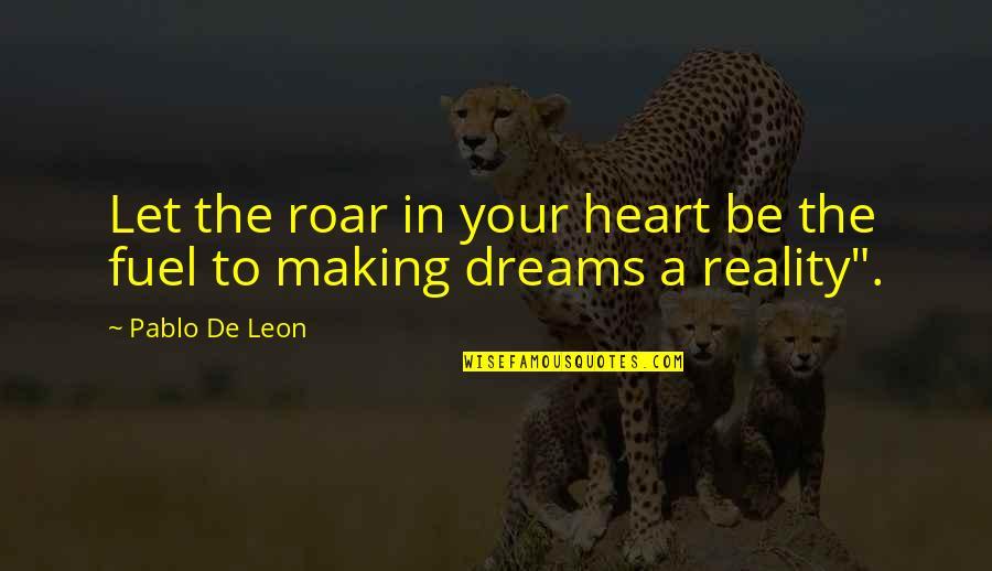 De Leon Quotes By Pablo De Leon: Let the roar in your heart be the