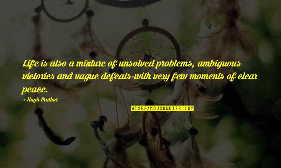 Deacon Kristen Ashley Quotes By Hugh Prather: Life is also a mixture of unsolved problems,