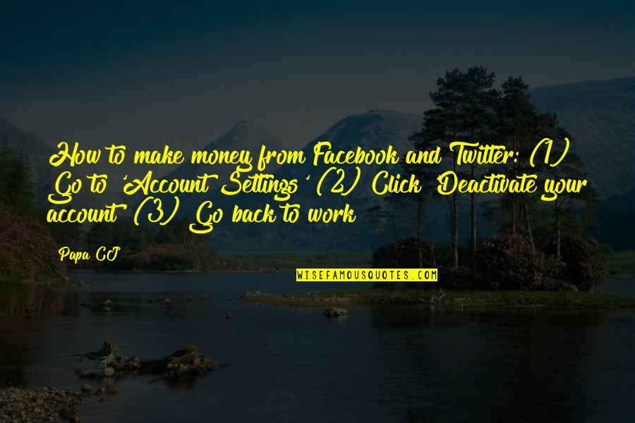 Deactivate My Account Quotes By Papa CJ: How to make money from Facebook and Twitter: