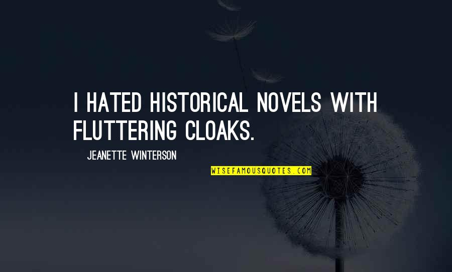 Dead Family Members Quotes By Jeanette Winterson: I hated historical novels with fluttering cloaks.