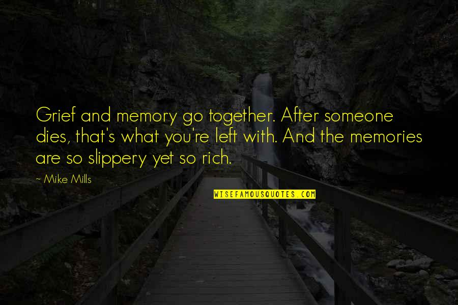 Dead Family Members Quotes By Mike Mills: Grief and memory go together. After someone dies,