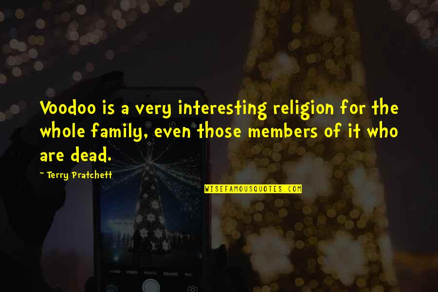 Dead Family Members Quotes By Terry Pratchett: Voodoo is a very interesting religion for the