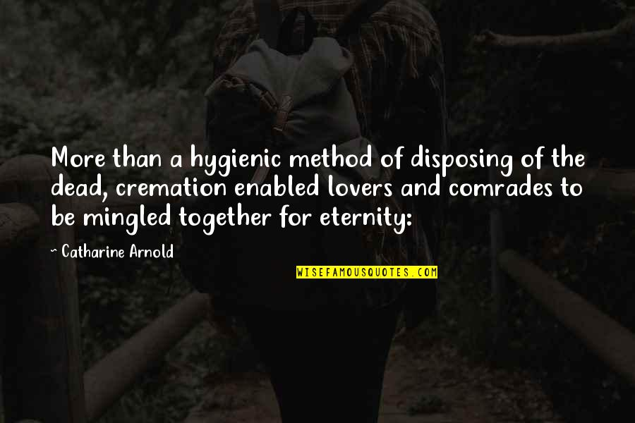 Dead Lovers Quotes By Catharine Arnold: More than a hygienic method of disposing of