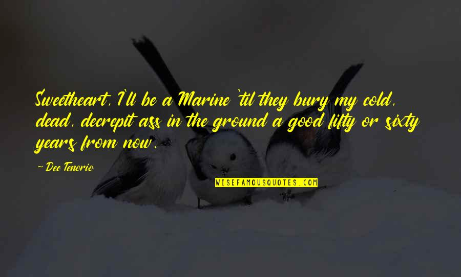 Dead Lovers Quotes By Dee Tenorio: Sweetheart, I'll be a Marine 'til they bury