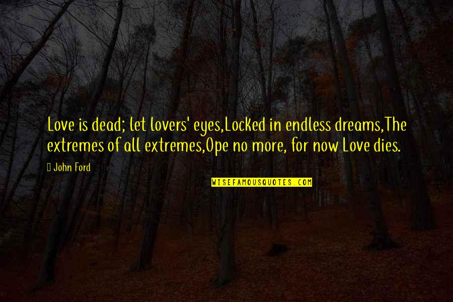 Dead Lovers Quotes By John Ford: Love is dead; let lovers' eyes,Locked in endless