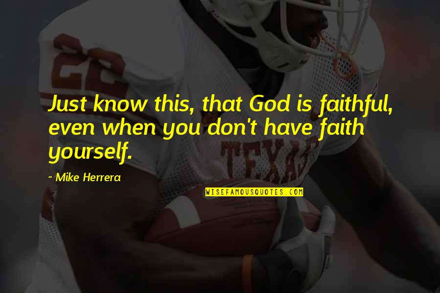 Dead Lovers Quotes By Mike Herrera: Just know this, that God is faithful, even