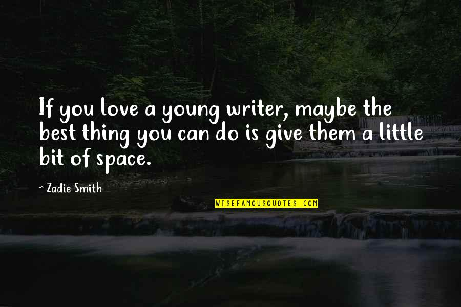 Dead Lovers Quotes By Zadie Smith: If you love a young writer, maybe the