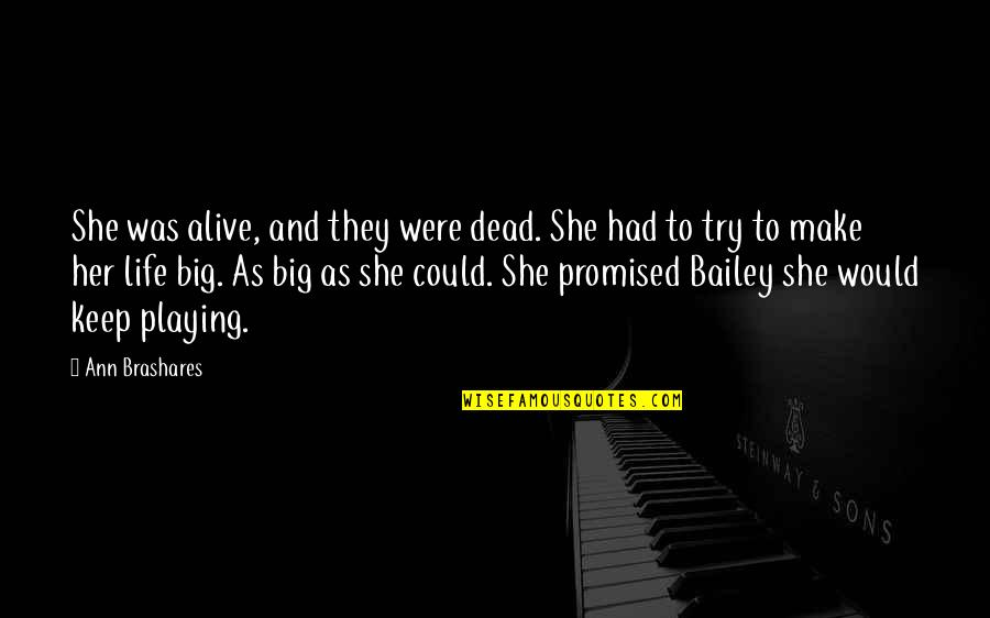 Dead Or Alive 4 Quotes By Ann Brashares: She was alive, and they were dead. She